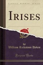 Irises (Classic Reprint)