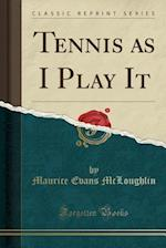 Tennis as I Play It (Classic Reprint)