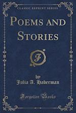 Poems and Stories (Classic Reprint) af Julia A. Haberman