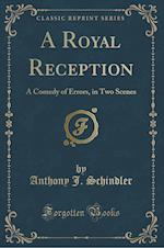 A Royal Reception af Anthony J. Schindler