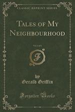 Tales of My Neighbourhood, Vol. 1 of 3 (Classic Reprint)