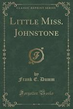 Little Miss. Johnstone (Classic Reprint) af Frank E. Dumm