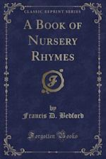 A Book of Nursery Rhymes (Classic Reprint)
