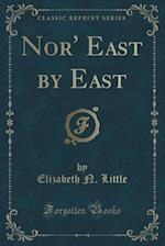 Nor' East by East (Classic Reprint) af Elizabeth N. Little