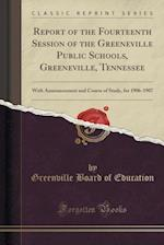 Report of the Fourteenth Session of the Greeneville Public Schools, Greeneville, Tennessee: With Announcement and Course of Study, for 1906-1907 (Clas