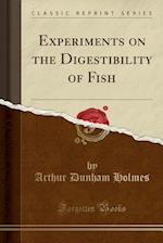 Experiments on the Digestibility of Fish (Classic Reprint) af Arthur Dunham Holmes