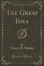 The Great Idea (Classic Reprint) af Laura M. Adams