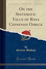 On the Systematic Value of Rana Chinensis Osbeck (Classic Reprint)