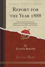 Report for the Year 1888, Vol. 17: The Record Society for the Publication of Original Documents, Relating to Lancashire and Cheshire (Classic Reprint)