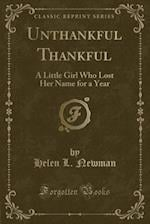 Unthankful Thankful: A Little Girl Who Lost Her Name for a Year (Classic Reprint)