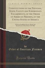 Constitutions of the National, State, County and Subordinate Encampments, of the Order of American Freemen, of the United States of America: With the