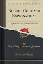 Budget Code and Explanations: September First, Nineteen Sixteen (Classic Reprint)