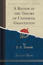 A Review of the Theory of Universal Gravitation (Classic Reprint)