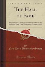 The Hall of Fame: Report to the One Hundred Electors From the Senate of New York University; October, 1905 (Classic Reprint)