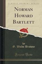 Norman Howard Bartlett (Classic Reprint)
