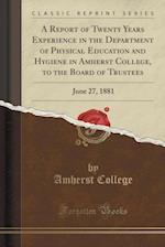 A Report of Twenty Years Experience in the Department of Physical Education and Hygiene in Amherst College, to the Board of Trustees
