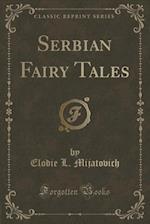 Serbian Fairy Tales (Classic Reprint)