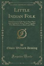 Little Indian Folk: With Numerous Full-Page Colour-Plates After Painting in Water-Colour Together With Illustrations in Black-and-White (Classic Repri
