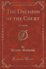 The Decision of the Court: A Comedy (Classic Reprint)
