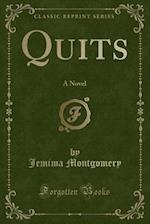Quits: A Novel (Classic Reprint)