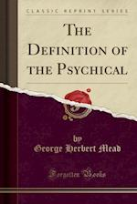 The Definition of the Psychical (Classic Reprint)