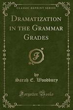 Dramatization in the Grammar Grades (Classic Reprint)