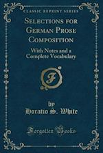 Selections for German Prose Composition: With Notes and a Complete Vocabulary (Classic Reprint)