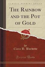 The Rainbow and the Pot of Gold (Classic Reprint)