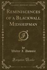 Reminiscences of a Blackwall Midshipman (Classic Reprint) af Walter I. Downie