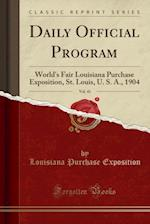 Daily Official Program, Vol. 41: World's Fair Louisiana Purchase Exposition, St. Louis, U. S. A., 1904 (Classic Reprint)
