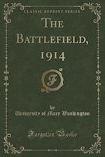 The Battlefield, 1914 (Classic Reprint) af University of Mary Washington