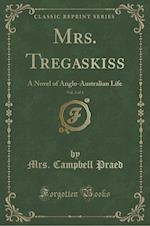 Mrs. Tregaskiss, Vol. 3 of 3: A Novel of Anglo-Australian Life (Classic Reprint)