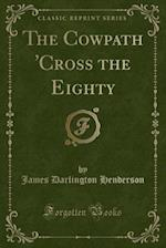 The Cowpath 'Cross the Eighty (Classic Reprint)