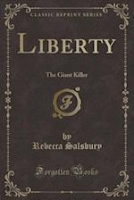 Liberty: The Giant Killer (Classic Reprint)