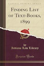 Finding List of Text-Books, 1899 (Classic Reprint)
