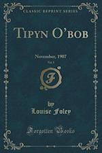 Tipyn O'bob, Vol. 5: November, 1907 (Classic Reprint)
