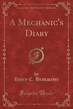 A Mechanic's Diary (Classic Reprint)