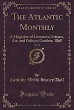 The Atlantic Monthly, Vol. 16: A Magazine of Literature, Science, Art, and Politics; October, 1865 (Classic Reprint)