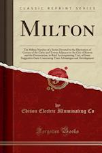 Milton: The Milton Number of a Series Devoted to the Illustration of Certain of the Cities and Towns Adjacent to the City of Boston and the Presentati