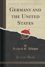 Germany and the United States (Classic Reprint)