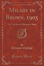Milady in Brown, 1905: The Year Book of Belmont College (Classic Reprint)