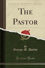 The Pastor (Classic Reprint) af George M. Darley