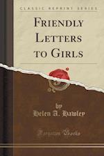 Friendly Letters to Girls (Classic Reprint)