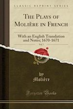 The Plays of Molière in French, Vol. 7: With an English Translation and Notes; 1670-1671 (Classic Reprint)