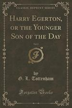 Harry Egerton, or the Younger Son of the Day, Vol. 2 (Classic Reprint)