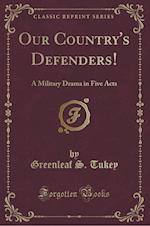 Our Country's Defenders!: A Military Drama in Five Acts (Classic Reprint)