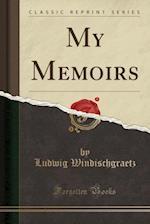 My Memoirs (Classic Reprint)