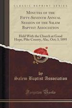 Minutes of the Fifty-Seventh Annual Session of the Salem Baptist Association: Held With the Church at Good Hope, Pike County, Ala;, Oct; 3, 1895 (Clas