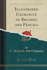 Illustrated Catalogue of Brushes and Pencils (Classic Reprint)