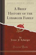 A Brief History of the Lybarger Family (Classic Reprint)